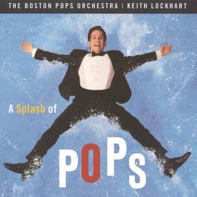 A Splash of Pops Boston Pops Orchestra & Keith Lockhart