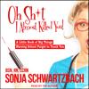 Sonja Schwartzbach, BSN, RN, CCRN - Oh Sh*t, I Almost Killed You!: A Little Book of Big Things Nursing School Forgot to Teach You  artwork