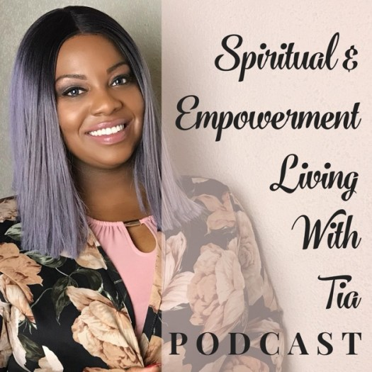 Spiritual & Empowerment Living With Tia by Tia Johnson-Spiritual Mentor on Apple Podcasts