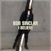 Bob Sinclar - I Believe (Radio Edit) artwork