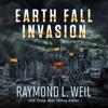 Raymond L. Weil - Invasion: Earth Fall Series, Book 1 (Unabridged)  artwork