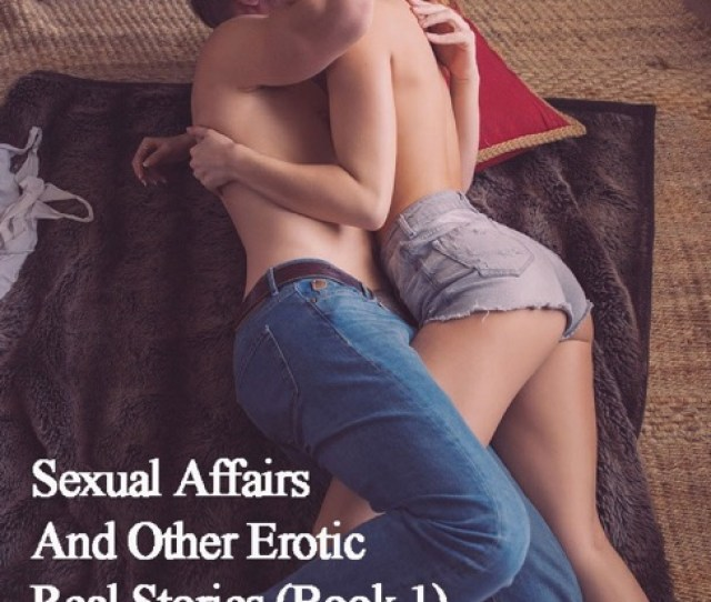 Sexual Affairs And Other Erotic Real Stories Book 1 By Benedict Boutwell On Apple Books
