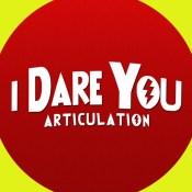 I Dare You Articulation