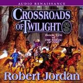 Robert Jordan - Crossroads of Twilight: Book Ten of the Wheel of Time (Unabridged) [Unabridged Fiction]  artwork