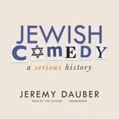 Jeremy Dauber - Jewish Comedy: A Serious History (Unabridged)  artwork