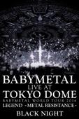 BABYMETAL - Babymetal: Live at Tokyo Dome ~ Babymetal World Tour 2016 Legend - Metal Resistance - Black Night  artwork