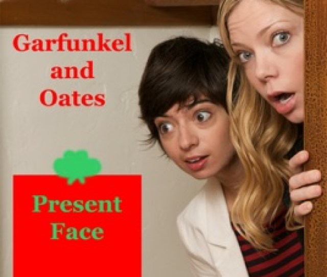 Present Face Garfunkel And Oates