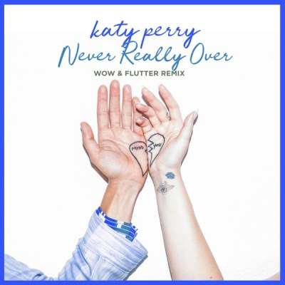 Katy Perry - Never Really Over (Wow & Flutter Remix) - Single