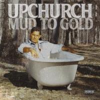 Mud to Gold - Upchurch