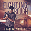 Ryan Westfield - Fighting Rough: A Post-Apocalyptic EMP Survival Thriller (The EMP, Book 5) (Unabridged)  artwork