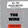 Jonathan Abrams - All the Pieces Matter: The Inside Story of The Wire® (Unabridged)  artwork