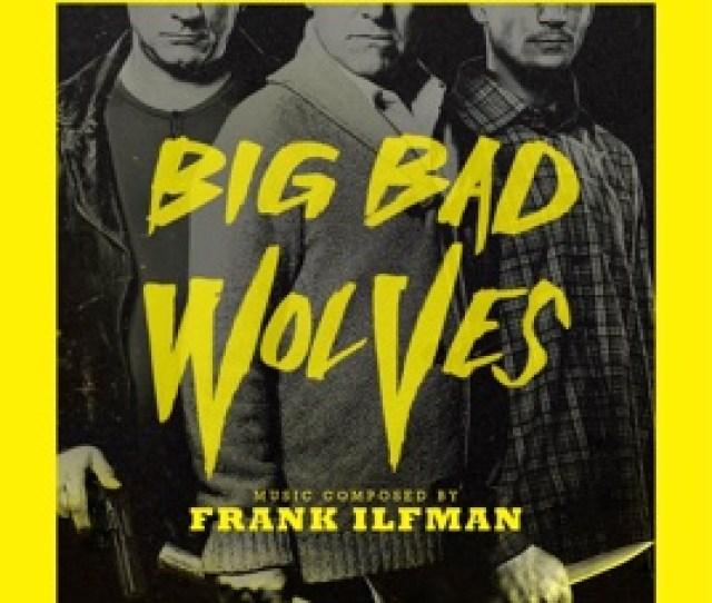 Big Bad Wolves Original Motion Picture Soundtrack Frank Ilfman