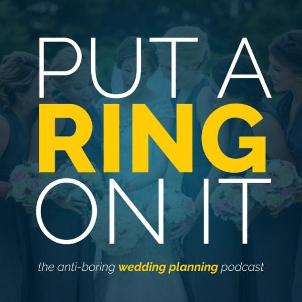 Put A Ring On It: The Wedding Planning Podcast by Danielle ...