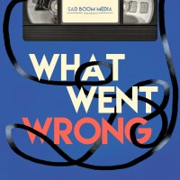 'What Went Wrong' podcast cover