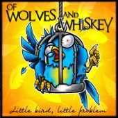 Of Wolves and Whiskey - Little Bird, Little Problem - EP  artwork