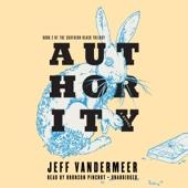 Jeff VanderMeer - Authority: Southern Reach Trilogy, Book 2 (Unabridged)  artwork