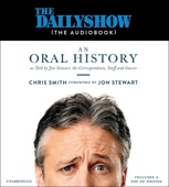 Jon Stewart - foreword & Chris Smith - The Daily Show (the AudioBook): An Oral History as Told by Jon Stewart, the Correspondents, Staff and Guests (Unabridged)  artwork