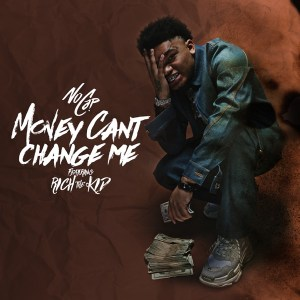 NoCap - Money Can't Change Me (feat. Rich The Kid)