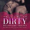 Meghan March - The Dirty Billionaire Trilogy: Dirty Billionaire, Dirty Pleasures, and Dirty Together  artwork