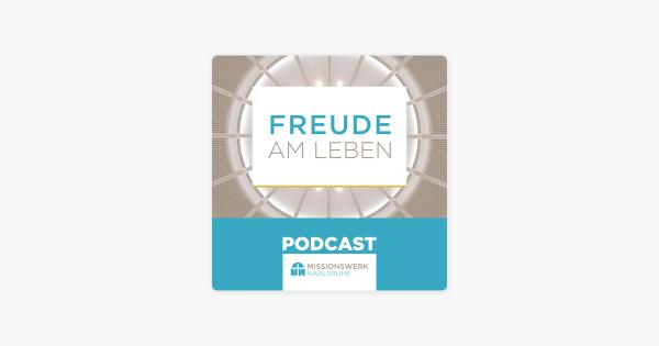 Missionswerk Karlsruhe Freude am Leben on Apple Podcasts