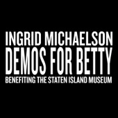 Ingrid Michaelson - Demos For Betty (Benefiting the Staten Island Museum) - EP  artwork