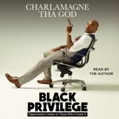Charlamagne Tha God - Black Privilege: Opportunity Comes to Those Who Create It (Unabridged)  artwork