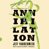 Jeff VanderMeer - Annihilation: Southern Reach Trilogy, Book 1 (Unabridged)  artwork