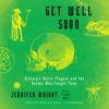 Jennifer Wright - Get Well Soon: History's Worst Plagues and the Heroes Who Fought Them  artwork