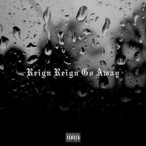 Reign Reign Go Away - Dame D.O.L.L.A.