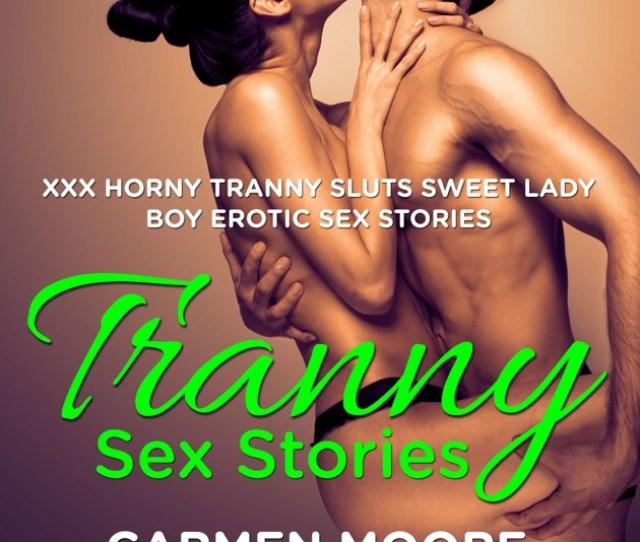 Tranny Sex Stories Xxx Horny Tranny Sluts Sweet Lady Boy Erotic Sex Stories Unabridged By Carmen Moore On Itunes