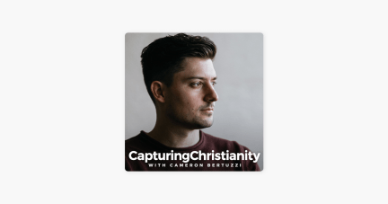 Capturing Christianity Podcast on Apple Podcasts
