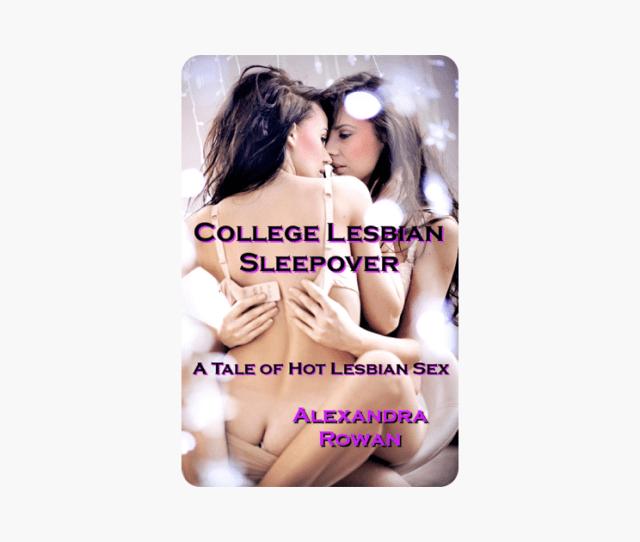 College Lesbian Sleepover A Tale Of Hot Lesbian Sex On Apple Books