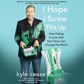 Kyle Cease - I Hope I Screw This Up: How Falling in Love with Your Fears Can Change the World (Unabridged)  artwork