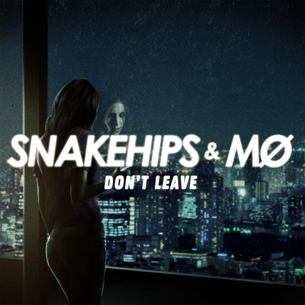 Don't Leave - Single, Snakehips