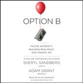 Sheryl Sandberg & Adam Grant - Option B: Facing Adversity, Building Resilience, and Finding Joy (Unabridged)  artwork