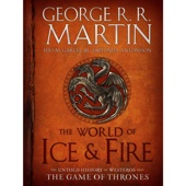 George R. R. Martin, Elio Garcia, Linda Antonsson - The World of Ice & Fire: The Untold History of Westeros and the Game of Thrones (Unabridged)  artwork