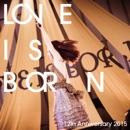 LOVE IS BORN ~12th Anniversary 2015~
