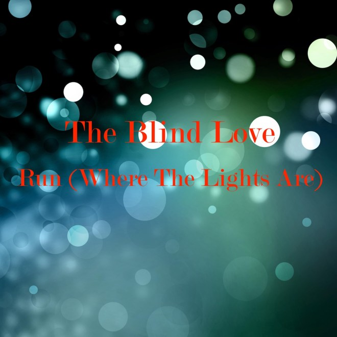 The Blind Love - Run (Where the Lights Are) - Single