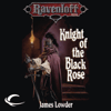 James Lowder - Knight of the Black Rose: Ravenloft: Terror of Lord Soth, Book 1 (Unabridged)  artwork