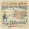 The Reverend Peyton's Big Damn Band - So Delicious  artwork