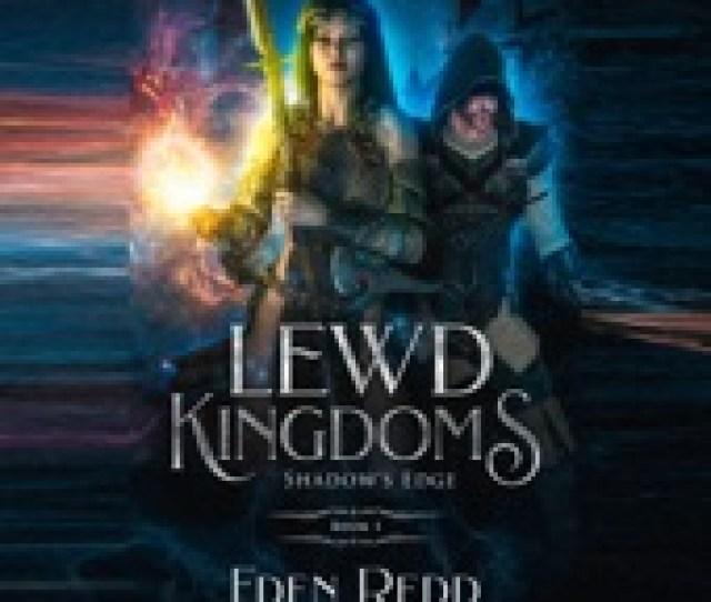 Eden Redd Lewd Kingdoms Shadows Edge A High Fantasy Digital Adventure Unabridged