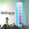Matt Stell - Prayed For You (Acoustic)  artwork