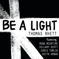 Thomas Rhett - Be a Light (feat. Reba McEntire, Hillary Scott, Chris Tomlin & Keith Urban)
