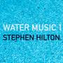 Stephen Hilton - Water Music