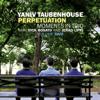 Yaniv Taubenhouse - Perpetuation. Moments in Trio, Vol. Two (feat. Rick Rosato & Jerad Lippi)  artwork