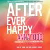 Anna Todd - After Ever Happy (Unabridged)  artwork