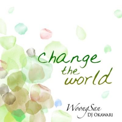 Woong San & DJ OKAWARI - Change the World - Single
