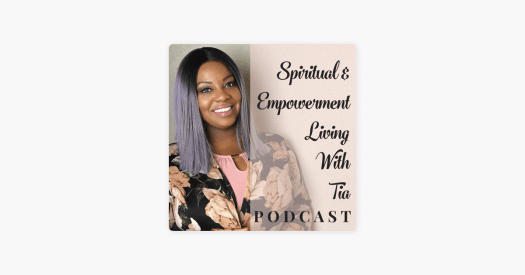 Spiritual & Empowerment Living With Tia on Apple Podcasts