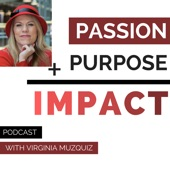 Passion + Purpose = Impact Podcast