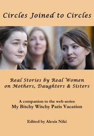 Circles Joined to Circles: Real Stories by Real Women on Mothers, Daughters & Sisters